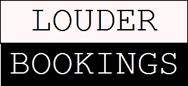 LOUDER BOOKINGS